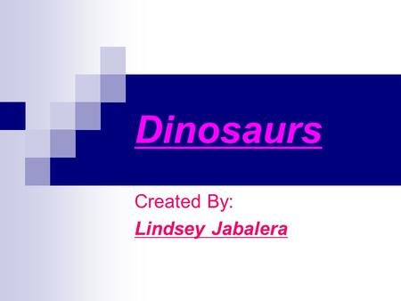Dinosaurs Created By: Lindsey Jabalera. Dinosaurs Dinosaurs were the dominant vertebrate animals of terrestrial ecosystems for over 160 million years,