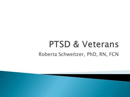 Roberta Schweitzer, PhD, RN, FCN.  What is PTSD?  Symptoms of PTSD  PTSD causes and factors  Getting help for PTSD  Types of treatment for PTSD 
