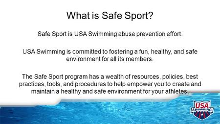 What is Safe Sport? Safe Sport is USA Swimming abuse prevention effort. USA Swimming is committed to fostering a fun, healthy, and safe environment for.