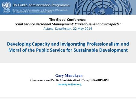 Developing Capacity and Invigorating Professionalism and Moral of the Public Service for Sustainable Development The Global Conference: Civil Service.