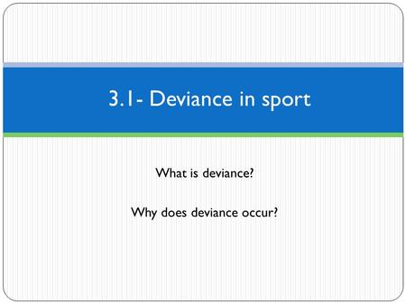 What is deviance? Why does deviance occur?