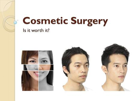 Cosmetic Surgery Is it worth it?. Getting Ready What is cosmetic surgery? Do you know the difference between cosmetic surgery and plastic surgery?