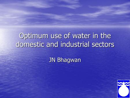 Optimum use of water in the domestic and industrial sectors JN Bhagwan.