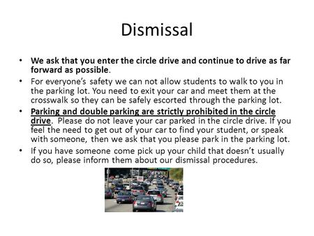 Dismissal We ask that you enter the circle drive and continue to drive as far forward as possible. For everyone's safety we can not allow students to walk.