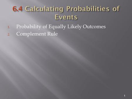1. Probability of Equally Likely Outcomes 2. Complement Rule 1.