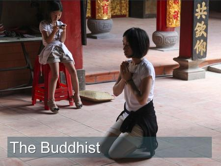 "The Buddhist. ""When I come to the temple,"" said Lien as she knelt in front of the gold statue of the Buddha, ""I feel the happiness I pray for."""