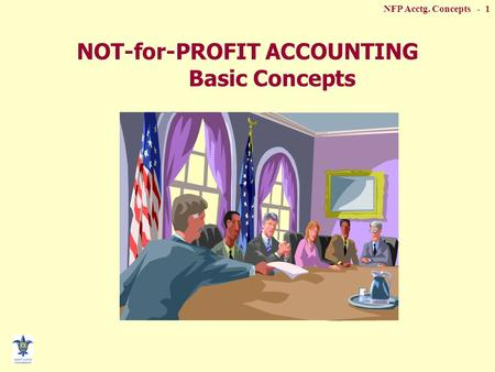 NFP Acctg. Concepts - 1 NOT-for-PROFIT ACCOUNTING Basic Concepts.