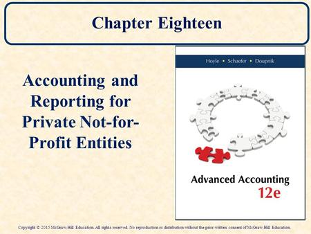 Chapter Eighteen Accounting and Reporting for Private Not-for- Profit Entities Copyright © 2015 McGraw-Hill Education. All rights reserved. No reproduction.