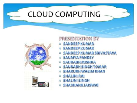 CLOUD COMPUTING.  It is a collection of integrated and networked hardware, software and Internet infrastructure (called a platform).  One can use.