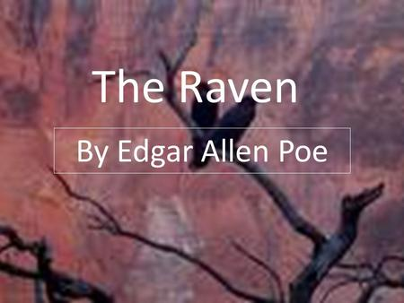 The Raven By Edgar Allen Poe. Elements of Poetry to examine: SPEAKER: the voice telling the poem SYMBOL: a person, place, thing, or event that stands.