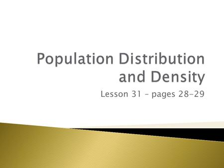 Lesson 31 – pages 28-29.  To learn what is population density.  To learn why some places have high or low population densities.  To learn cartographical.