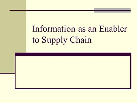 Information as an Enabler to Supply Chain