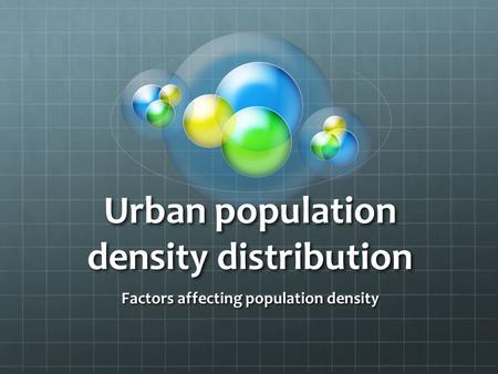 Urban population density distribution Factors affecting population density.