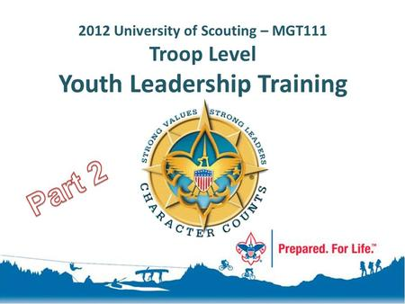2012 University of Scouting – MGT111 Troop Level Youth Leadership Training.