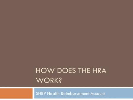 HOW DOES THE HRA WORK? SHBP Health Reimbursement Account.