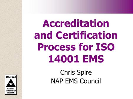 Accreditation and Certification Process for ISO 14001 EMS Chris Spire NAP EMS Council.