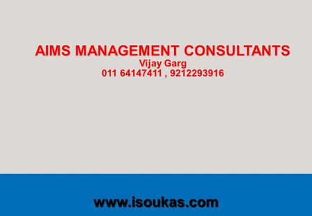 Www.iso.org International Organization for Standardization www.isoukas.com AIMS MANAGEMENT CONSULTANTS Vijay Garg 011 64147411, 9212293916.