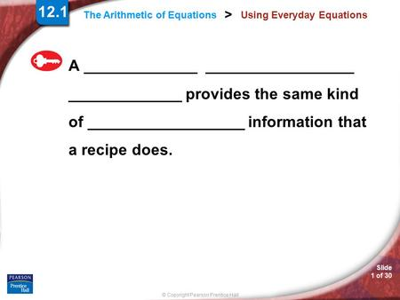 Slide 1 of 30 © Copyright Pearson Prentice Hall > The Arithmetic of Equations Using Everyday Equations A _____________ _________________ _____________.