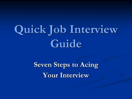 Quick Job Interview Guide Seven Steps to Acing Your Interview.