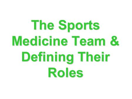 The Sports Medicine Team & Defining Their Roles. Sports Medicine A broad field of medical practice relating to physical activity and sport.