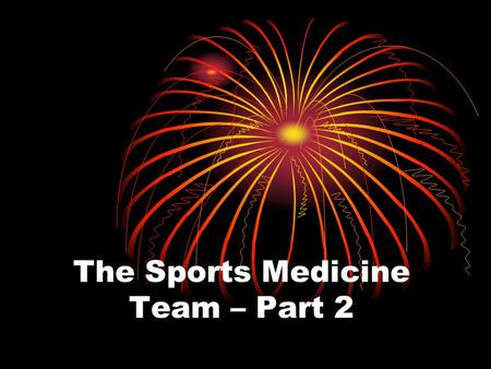 The Sports Medicine Team – Part 2. PRIMARY SPORTS MED TEAM – High School Athletic Trainer (AT) Team Doctor (MD) Athlete Coach.