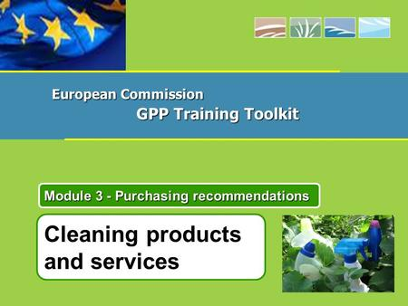 Cleaning products and services Module 3 - Purchasing recommendations European Commission GPP Training Toolkit.
