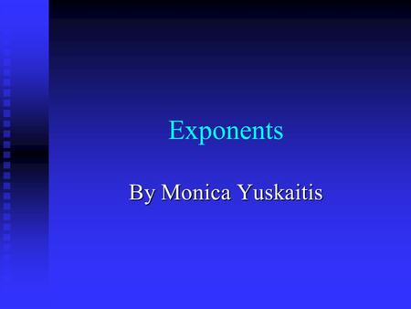 Exponents By Monica Yuskaitis. Location of Exponent An An exponent is a little number high and to the right of a regular or base number. 3 4 Base Exponent.