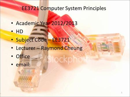 EE3721 Computer System Principles Academic Year 2012/2013 HD Subject Code – EE3721 Lecturer – Raymond Cheung Office email: 1.