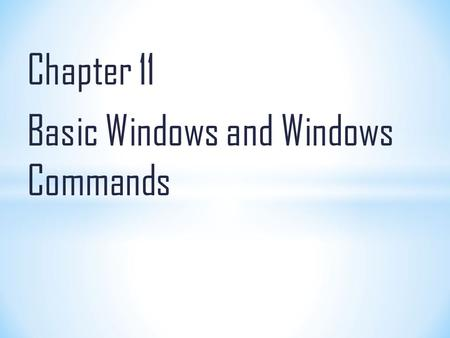 Chapter 11 Basic Windows and Windows Commands. Overview of what an Operating System does To identify and use common desktop and home screen icons To manipulate.