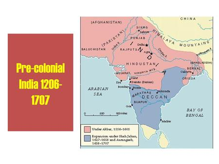 Pre-colonial India 1206-1707 http://www.wwnorton.com/college/history/ralph/resource/mughal.htm.