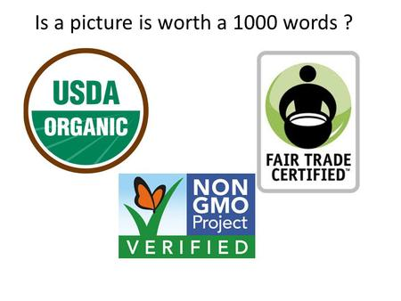 Is a picture is worth a 1000 words ?. Certified Fair Trade Typical products: coffee, tea, chocolate Pro: Safe working conditions provided Fair wages paid;