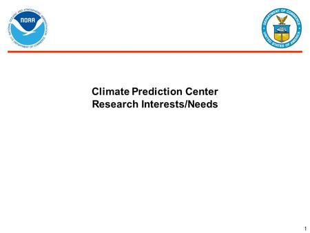 Climate Prediction Center Research Interests/Needs 1.