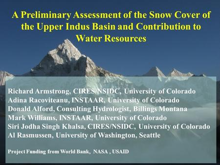 A Preliminary Assessment of the Snow Cover of the Upper Indus Basin and Contribution to Water Resources Richard Armstrong, CIRES/NSIDC, University of Colorado.