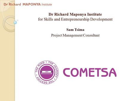Dr Richard Maponya Institute for Skills and Entrepreneurship Development Sam Tsima Project Management Consultant Dr Richard MAPONYA Institute.
