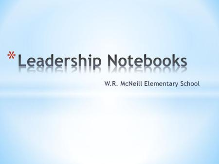 W.R. McNeill Elementary School. * Leadership notebooks are an important part of our students' learning. Every child, kindergarten through fifth grade,