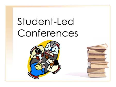 Student-Led Conferences. What Is A Student-Led Conference? A portfolio of work to document what you have accomplished.