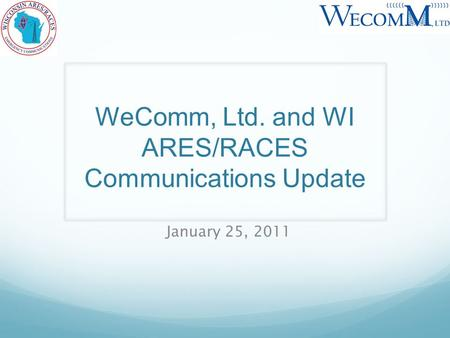 WeComm, Ltd. and WI ARES/RACES Communications Update January 25, 2011.