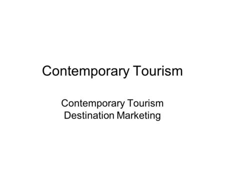 Contemporary Tourism Contemporary Tourism Destination Marketing.