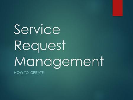 Service Request Management HOW TO CREATE. SRM – How to Create Login to system using your windows credentials.