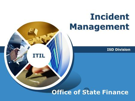 Incident Management ISD Division Office of State Finance.