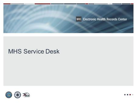 MHS Service Desk. MHS Cyberinfrastructure Services (MCiS) TeAM Program Management Support MHSSD Program Manager MHS Service Desk Director SSD&T / CTO.
