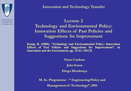 "Innovation and Technology Transfer Nuno Cardoso João Sousa Diogo Mendonça M. Sc. Programme – "" Enginnering Policy and Management of Technology"", 2001."