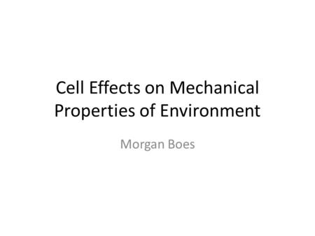 Cell Effects on Mechanical Properties of Environment Morgan Boes.