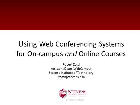 Using Web <strong>Conferencing</strong> Systems for On-campus and Online Courses Robert Zotti Assistant Dean, WebCampus Stevens Institute of Technology