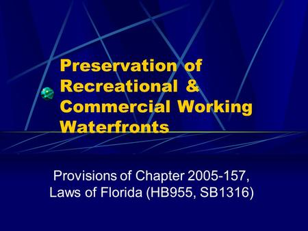 Preservation of Recreational & Commercial Working Waterfronts Provisions of Chapter 2005-157, Laws of Florida (HB955, SB1316)
