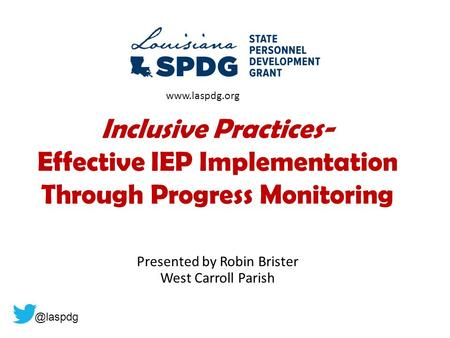 Inclusive Practices- Effective IEP Implementation Through Progress Monitoring Presented by Robin Brister West Carroll Parish