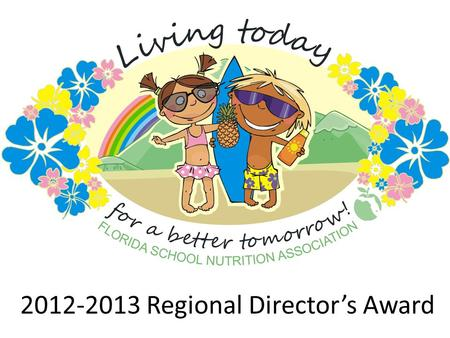 2012-2013 Regional Director's Award. Regional Director's Award Levels All Regional Director's may apply for the Florida School Nutrition Association Regional.