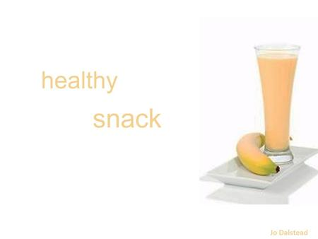 Healthy snack Jo Dalstead. Mango Banana coconut SMOOTHIESMOOTHIE &