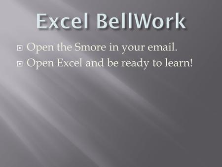  Open the Smore in your email.  Open Excel and be ready to learn!