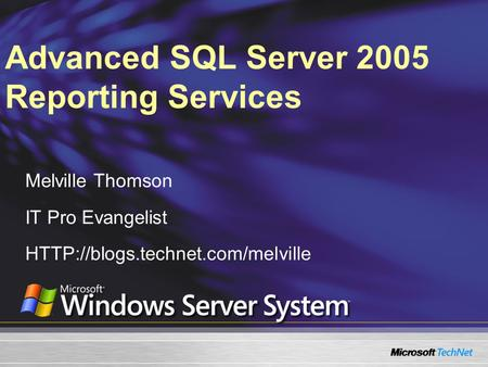 Advanced SQL Server 2005 Reporting Services Melville Thomson IT Pro Evangelist